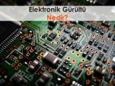 Elektronik Gürültü Nedir? | ElektrikPort Akademi