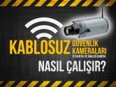 Kablosuz Güvenlik Kameraları (IP Kamera ve Analog Kamera) Nasıl Çalışır?
