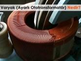 Varyak (Ayarlı Ototransformatör) Nedir? | ElektrikPort Akademi
