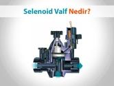 Selenoid Valf Nedir? | ElektrikPort Akademi