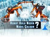 Robot Kolu Nedir? Nasıl Çalışır?