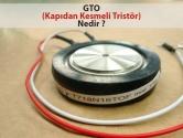 GTO (Kapıdan Kesmeli Tristör) Nedir?