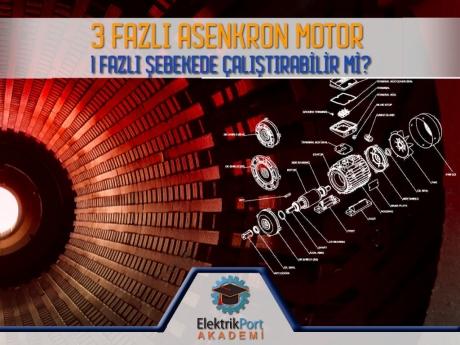3 Fazlı Asenkron Motor 1 Fazlı Şebekede Çalışır Mı?