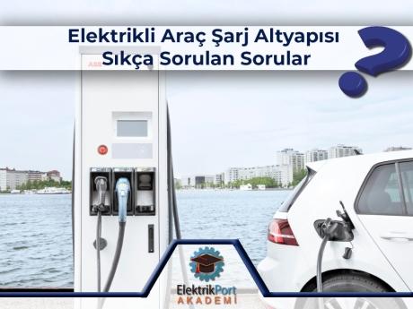 Elektrikli Araç Şarj Altyapısı Sıkça Sorulan Sorular