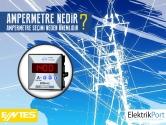 Ampermetre Nedir? Ampermetre Seçimi Neden Önemlidir?