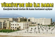 Türkiye'nin İlk Trijenerasyonlu Hastanesi Açılıyor