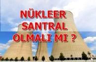 Nükleer Enerji Santralleri Türkiye'de Olmalı Mı ?