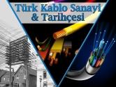 Türk Kablo Sanayisi Tarihçesi   Özel Dosya