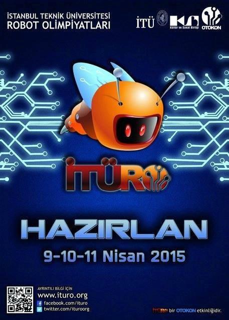 İTÜRO 2015  (İstanbul) : Türkiye'nin dört bir yanından bir çok katılımcısı ile dikkatleri çeken İstanbul Teknik Üniversitesi Robot Olimpiyatları, 9-10-11 Nisan 2015 tarihlerinde gerçekleştirilecek. Ayrıntılı bilgi için: http://www.ituro.itu.edu.tr/